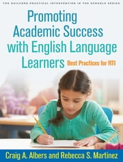Promoting Academic Success with English Language Learners - Best Practices for RTI ebook by Craig A. Albers,Rebecca S. Martinez, PhD