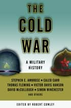The Cold War - A Military History ebook by Robert Cowley, Stephen E. Ambrose
