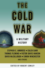The Cold War - A Military History ebook by Robert Cowley,Stephen E. Ambrose