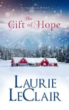 The Gift Of Hope (An Angel Mountain Novel) ebook by Laurie LeClair