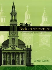 Gibbs' Book of Architecture - An Eighteenth-Century Classic ebook by James Gibbs