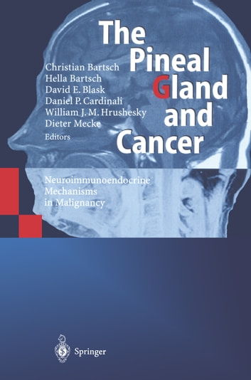 The Pineal Gland and Cancer - Neuroimmunoendocrine Mechanisms in Malignancy ebook by