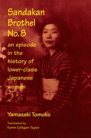 Sandakan Brothel No.8: Journey into the History of Lower-class Japanese Women - Journey into the History of Lower-class Japanese Women ebook by Tomoko Yamazaki,Karen F. Colligan-Taylor,Karen F. Colligan-Taylor
