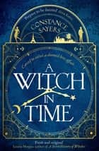A Witch in Time - absorbing, magical and hard to put down ebook by Constance Sayers