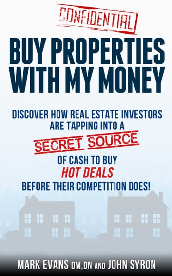 Buy Properties with My Money: Discover How Real Estate Investors Are Tapping Into a Secret Source of Cash to Buy Hot Deals Before Their Competition Does ebook by Mark Evans