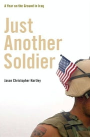 Just Another Soldier - A Year on the Ground in Iraq ebook by Jason Christopher Hartley