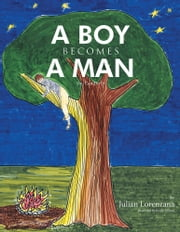 A Boy Becomes A Man - You Can Do It! ebook by Julian Lorenzana