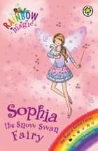 Sophia the Snow Swan Fairy - The Magical Animal Fairies Book 5 ebook by Daisy Meadows, Georgie Ripper