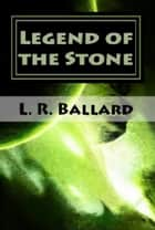 Legend of the Stone: Chapter I ebook by L. R. Ballard