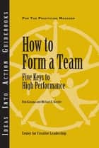 How to Form a Team: Five Keys to High Performance ebook by Kanaga, Kossler