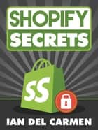 Shopify Secrets eBook by Ian del Carmen