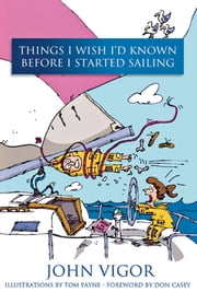 Things I Wish I'd Known Before I Started Sailing ebook by John Vigor