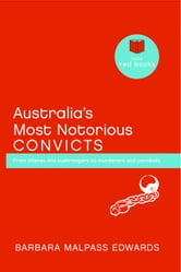 Australia's Most Notorious Convicts: From thieves and bushrangers to murderers and cannibals ebook by Barbara Malpass Edwards