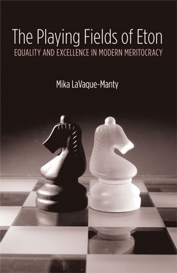 The Playing Fields of Eton - Equality and Excellence in Modern Meritocracy ebook by Mika LaVaque-Manty