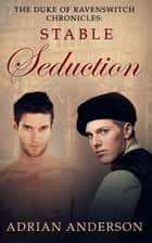 The Duke of Ravenswitch Chronicles: Stable Seduction ebook by Adrian Anderson