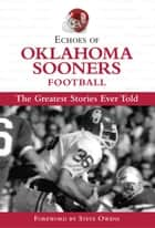 Echoes of Oklahoma Sooners Football ebook by Triumph Books,Steve Owens