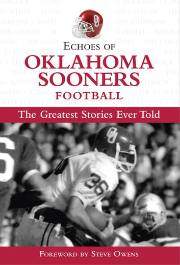 Echoes of Oklahoma Sooners Football - The Greatest Stories Ever Told ebook by Triumph Books