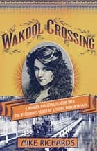Wakool Crossing - a modern-day investigation into the mysterious death of a young woman in 1916 ebook by Mike Richards