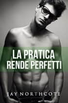 La pratica rende perfetti ebook by Jay Northcote