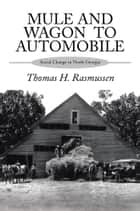 Mule and Wagon To Automobile ebook by Thomas H. Rasmussen