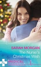 The Nurse's Christmas Wish (Mills & Boon Medical) (The Cornish Consultants, Book 1) eBook by Sarah Morgan