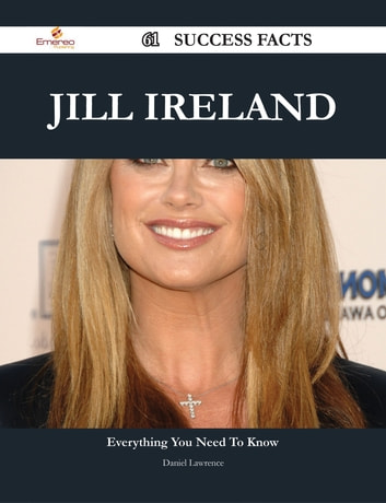Jill Ireland 61 Success Facts - Everything you need to know about Jill Ireland ebook by Daniel Lawrence