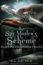 The Spy Master's Scheme ebook by C.J. Archer