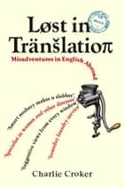 Lost In Translation - Misadventures in English Abroad ebook by Charlie Croker