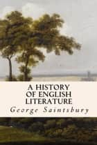 A History of English Literature ebook by George Saintsbury
