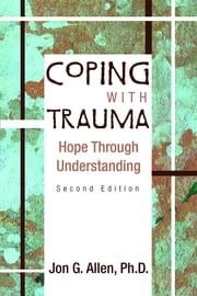 Coping With Trauma, Second Edition: Hope Through Understanding - Hope Through Understanding ebook by Jon G. Allen