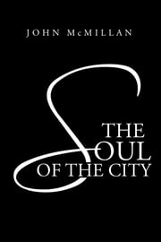 The Soul of the City ebook by John McMillan