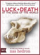 Luck and Death at the Edge of the World ebook by Nas Hedron