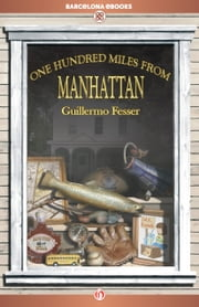 One Hundred Miles from Manhattan ebook by Guillermo Fesser