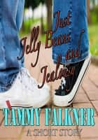 Just Jelly Beans and Jealousy ebook by Tammy Falkner