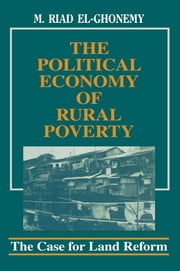 The Political Economy of Rural Poverty - The Case for Land Reform ebook by M. Riad El-Ghonemy