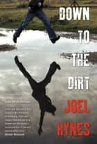 Down To The Dirt ebook by Joel Thomas Hynes