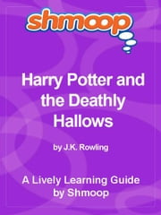 Shmoop Bestsellers Guide: Harry Potter and the Deathly Hallows ebook by Shmoop