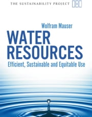 Water Resources - Efficient, Sustainable and Equitable Use ebook by Wolfram Mauser