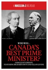 Who Was Canadas Best Prime Minister? - A Macleans Debate, Featuring Richard Gwyn and Allan Levine ebook by Maclean's,Richard Gwyn,Allan Levine