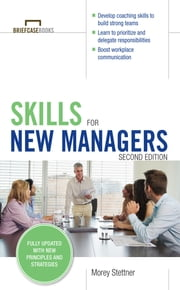 Skills for New Managers ebook by Morey Stettner
