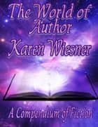 The World of Author Karen Wiesner: A Compendium of Fiction ebook by Karen Wiesner