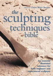 Sculpting Techniques Bible ebook by Claire Waite Brown
