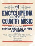 The Encyclopedia of Country Music ebook by The Country Music Hall of Fame and Museum, Michael McCall, John Rumble,...
