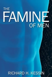 The Famine of Men ebook by Richard H. Kessin
