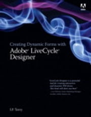 Creating Dynamic Forms with Adobe LiveCycle Designer ebook by J. P. Terry