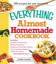 The Everything Almost Homemade Cookbook ebook by Linda Larsen