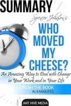 Dr. Spencer Johnson's Who Moved My Cheese? An Amazing Way to Deal with Change in Your Work and in Your Life Summary ebook by Ant Hive Media