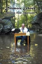 Drumore Echoes, Stories from Upstream ebook by Tom Smith