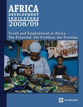 Africa Development Indicators 2008/2009: Youth and Employment in Africa: The Potential, the Problem, the Promise ebook by World Bank,