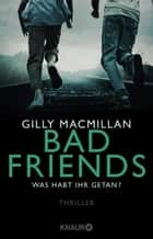 Bad Friends - Was habt ihr getan? - Thriller ebook by Maria Hochsieder, Gilly Macmillan